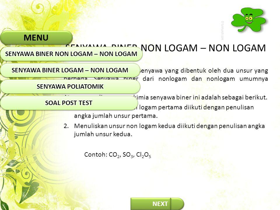 SENYAWA BINER NON LOGAM – NON LOGAM Senyawa biner adalah senyawa yang dibentuk oleh dua unsur yang berbeda. Senyawa biner dari nonlogam dan nonlogam u