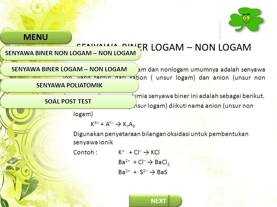 NEXT SENYAWA BINER LOGAM – NON LOGAM Senyawa biner dari logam dan nonlogam umumnya adalah senyawa ion, yang terdiri dari kation ( unsur logam) dan ani