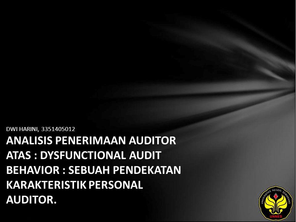 DWI HARINI, 3351405012 ANALISIS PENERIMAAN AUDITOR ATAS : DYSFUNCTIONAL AUDIT BEHAVIOR : SEBUAH PENDEKATAN KARAKTERISTIK PERSONAL AUDITOR.