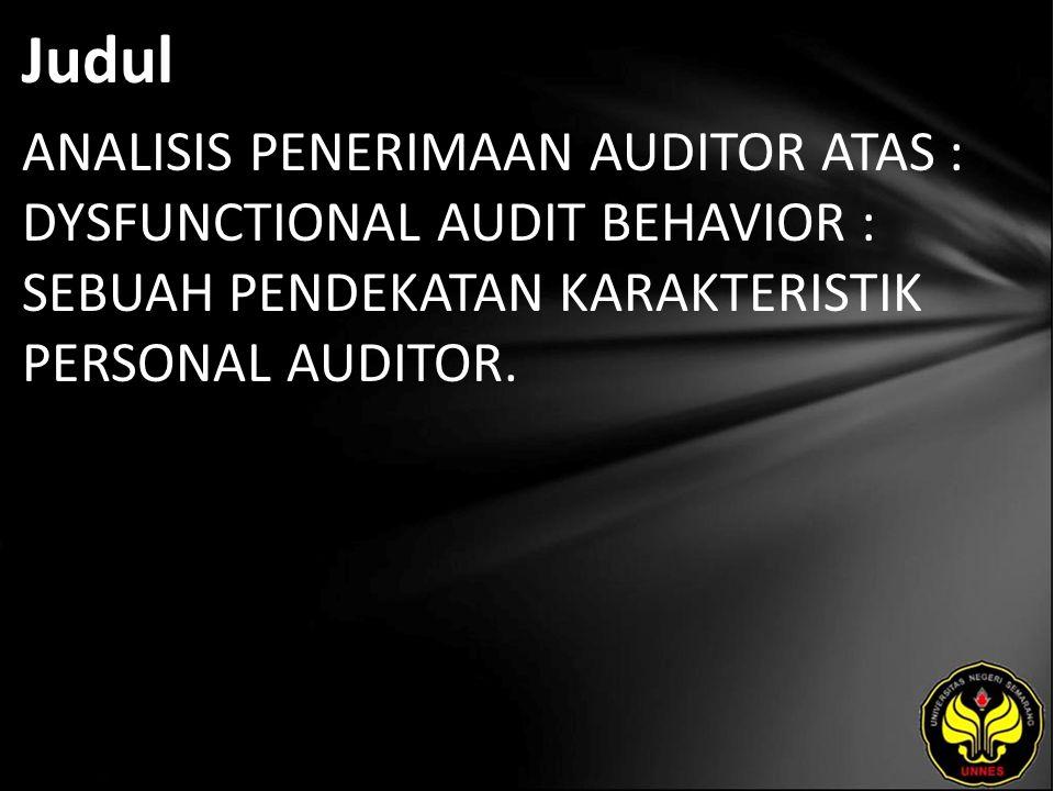 Judul ANALISIS PENERIMAAN AUDITOR ATAS : DYSFUNCTIONAL AUDIT BEHAVIOR : SEBUAH PENDEKATAN KARAKTERISTIK PERSONAL AUDITOR.