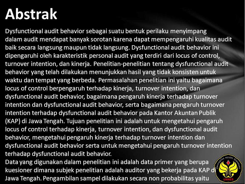 Abstrak Dysfunctional audit behavior sebagai suatu bentuk perilaku menyimpang dalam audit mendapat banyak sorotan karena dapat mempengaruhi kualitas audit baik secara langsung maupun tidak langsung.