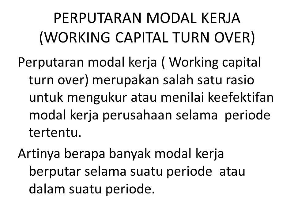 PERPUTARAN MODAL KERJA (WORKING CAPITAL TURN OVER) Perputaran modal kerja ( Working capital turn over) merupakan salah satu rasio untuk mengukur atau