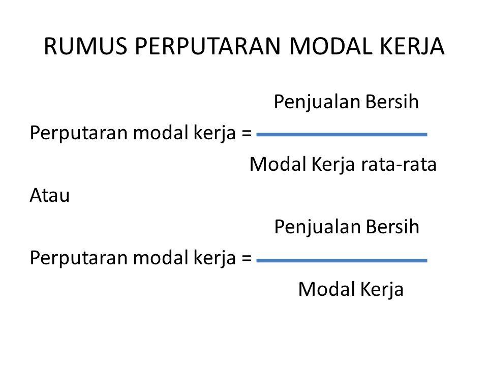 RUMUS PERPUTARAN MODAL KERJA Penjualan Bersih Perputaran modal kerja = Modal Kerja rata-rata Atau Penjualan Bersih Perputaran modal kerja = Modal Kerj