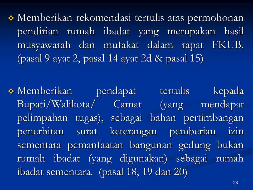 23  Memberikan rekomendasi tertulis atas permohonan pendirian rumah ibadat yang merupakan hasil musyawarah dan mufakat dalam rapat FKUB. (pasal 9 aya