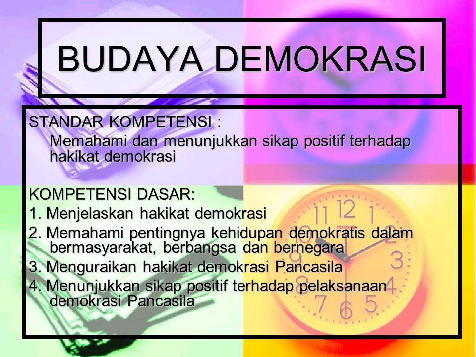 BUDAYA DEMOKRASI STANDAR KOMPETENSI : Memahami dan menunjukkan sikap positif terhadap hakikat demokrasi KOMPETENSI DASAR: 1. Menjelaskan hakikat demok