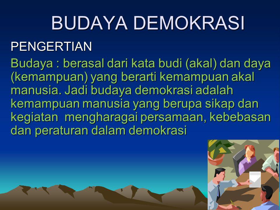 BUDAYA DEMOKRASI PENGERTIAN Budaya : berasal dari kata budi (akal) dan daya (kemampuan) yang berarti kemampuan akal manusia. Jadi budaya demokrasi ada