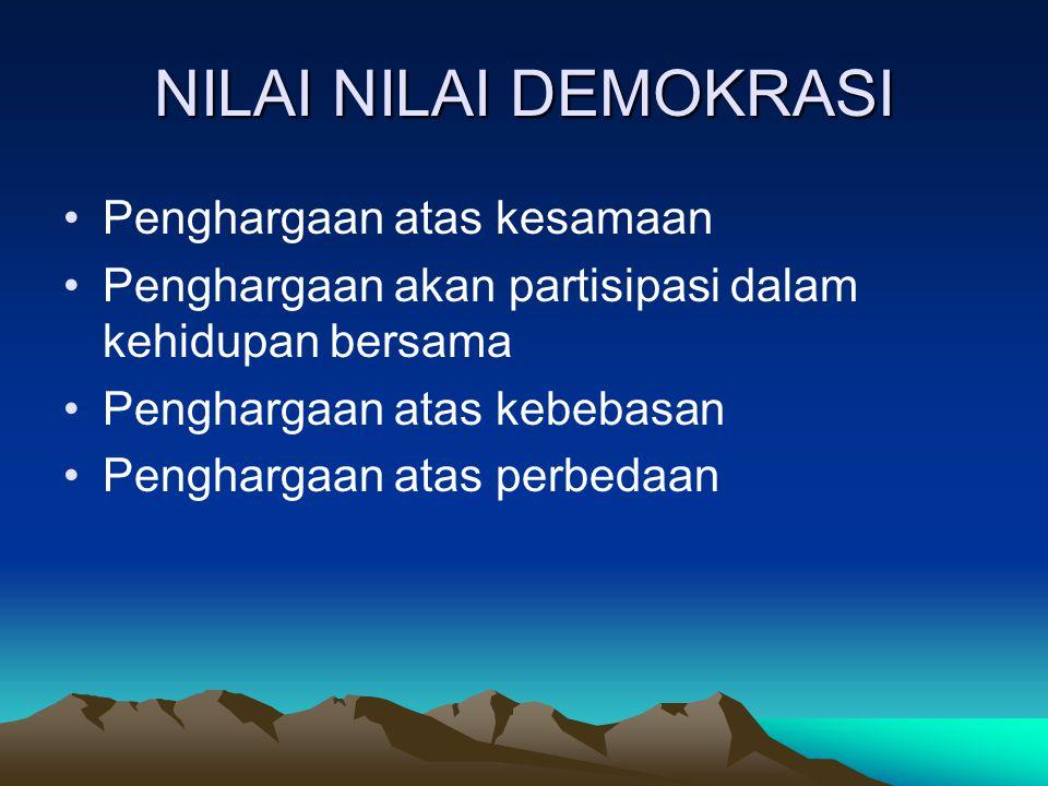 NILAI NILAI DEMOKRASI Penghargaan atas kesamaan Penghargaan akan partisipasi dalam kehidupan bersama Penghargaan atas kebebasan Penghargaan atas perbe
