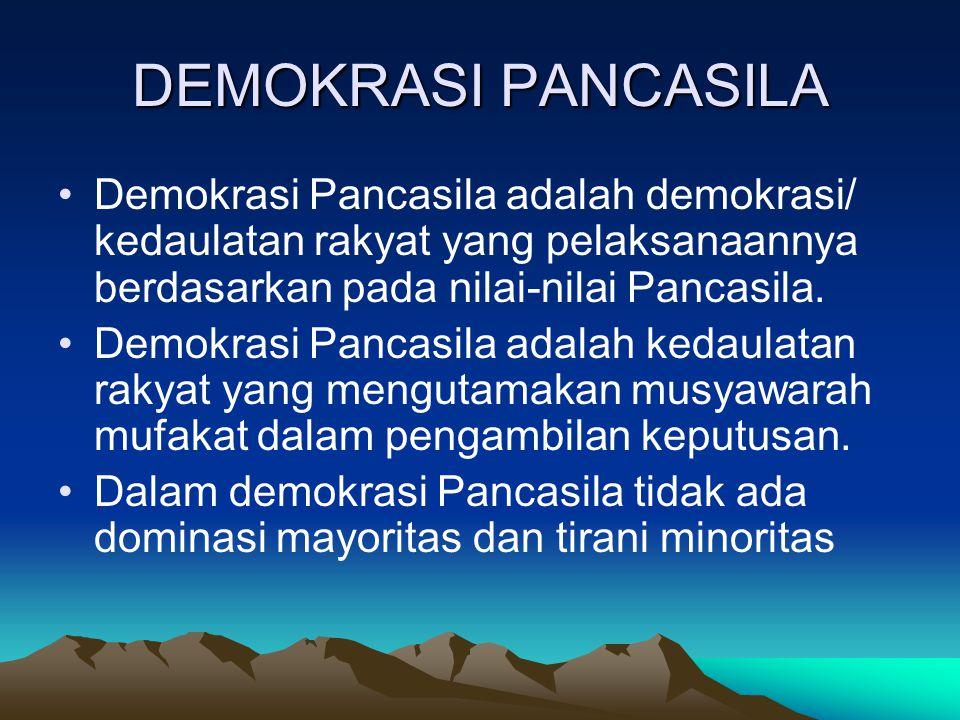 DEMOKRASI PANCASILA Demokrasi Pancasila adalah demokrasi/ kedaulatan rakyat yang pelaksanaannya berdasarkan pada nilai-nilai Pancasila. Demokrasi Panc