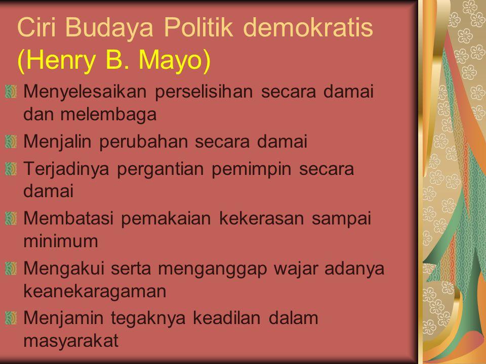 Ciri Budaya Politik demokratis (Henry B. Mayo) Menyelesaikan perselisihan secara damai dan melembaga Menjalin perubahan secara damai Terjadinya pergan