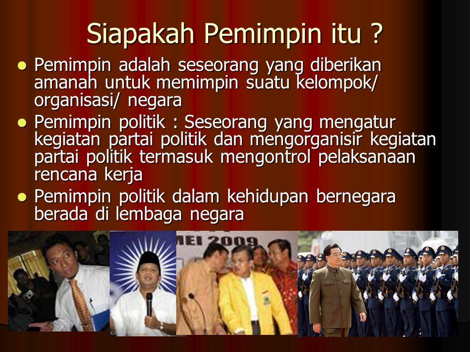 Siapakah Pemimpin itu ? Pemimpin adalah seseorang yang diberikan amanah untuk memimpin suatu kelompok/ organisasi/ negara Pemimpin adalah seseorang ya