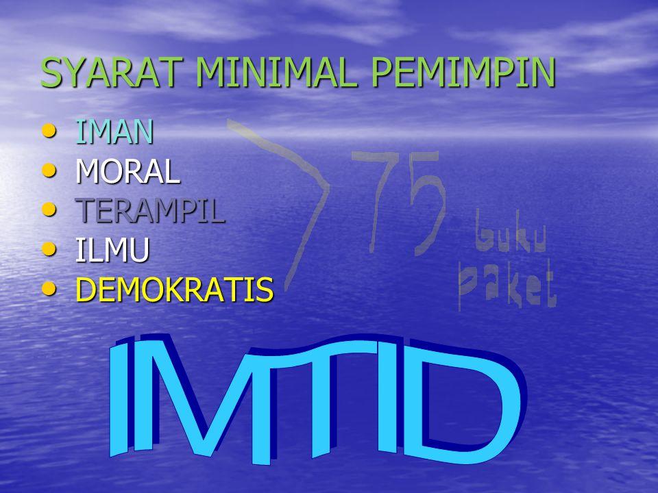 SYARAT MINIMAL PEMIMPIN IMAN IMAN MORAL MORAL TERAMPIL TERAMPIL ILMU ILMU DEMOKRATIS DEMOKRATIS I