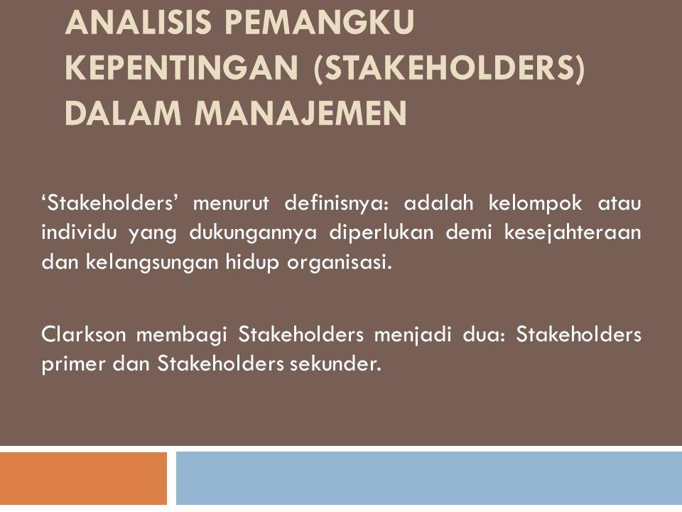 STAKEHOLDERS PRIMER Stakeholders primer adalah 'pihak di mana tanpa partisipasinya yang berkelanjutan organisasi tidak dapat bertahan.' Contohnya adalah pemegang saham, investor, pekerja, pelanggan, dan pemasok.