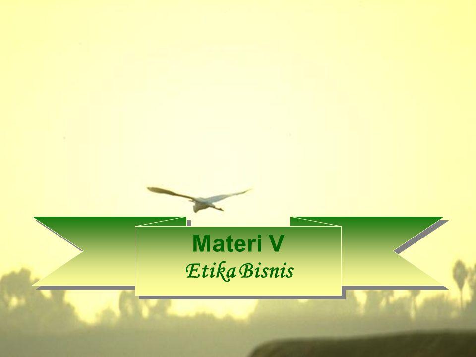 Materi V Etika Bisnis Materi V Etika Bisnis