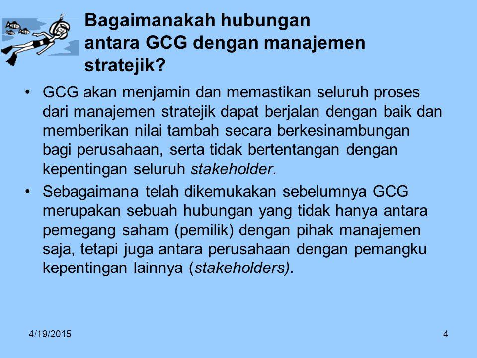 Bagaimanakah hubungan antara GCG dengan manajemen stratejik? GCG akan menjamin dan memastikan seluruh proses dari manajemen stratejik dapat berjalan d