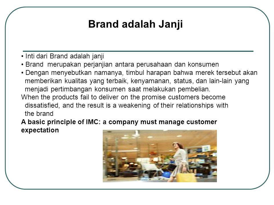 Brand adalah Janji Inti dari Brand adalah janji Brand merupakan perjanjian antara perusahaan dan konsumen Dengan menyebutkan namanya, timbul harapan b
