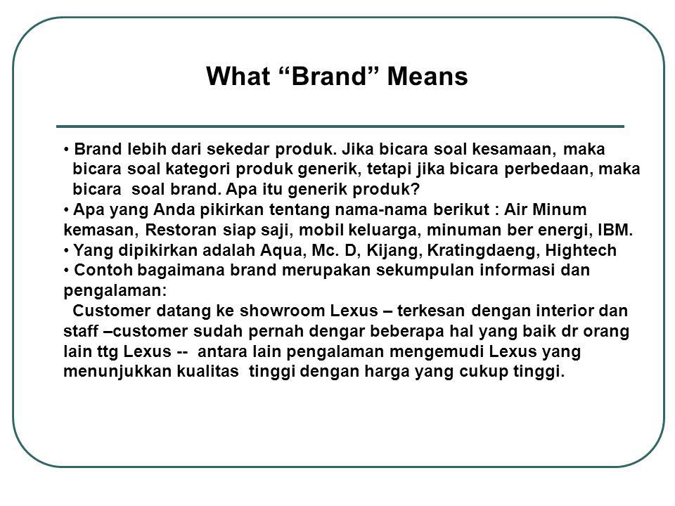 """What """"Brand"""" Means Brand lebih dari sekedar produk. Jika bicara soal kesamaan, maka bicara soal kategori produk generik, tetapi jika bicara perbedaan,"""