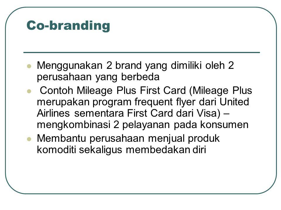 Co-branding Menggunakan 2 brand yang dimiliki oleh 2 perusahaan yang berbeda Contoh Mileage Plus First Card (Mileage Plus merupakan program frequent f