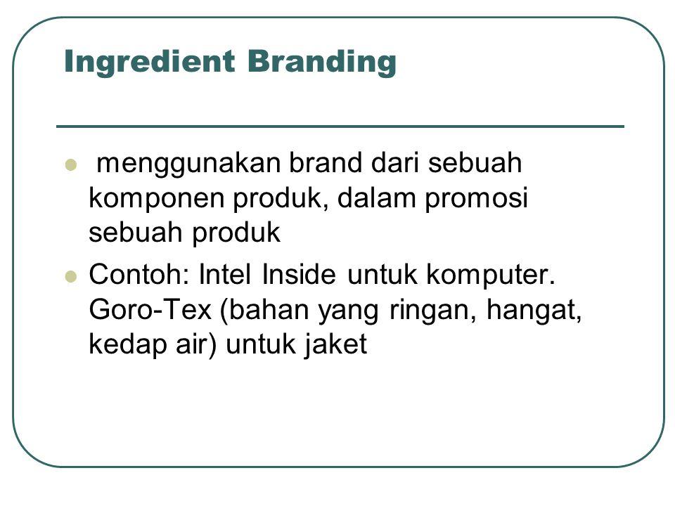 Ingredient Branding menggunakan brand dari sebuah komponen produk, dalam promosi sebuah produk Contoh: Intel Inside untuk komputer. Goro-Tex (bahan ya