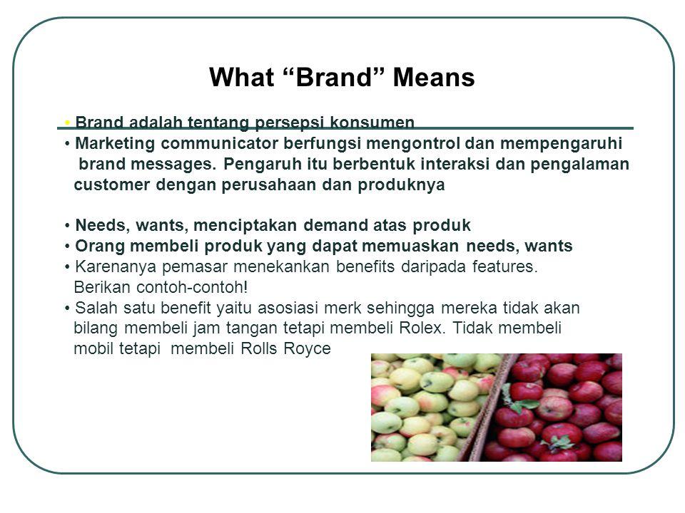 """What """"Brand"""" Means Brand adalah tentang persepsi konsumen Marketing communicator berfungsi mengontrol dan mempengaruhi brand messages. Pengaruh itu be"""