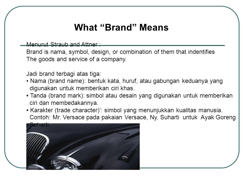 Select a name & symbol Create awareness & Brand identity Position the brand Create a brand image Create trust Pemilihan nama dan simbol dalam merepresentasikan merek dan memberi kontribusi untuk kesuksesan sebuan merek produk.