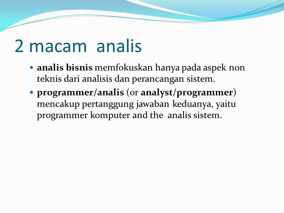 2 macam analis analis bisnis memfokuskan hanya pada aspek non teknis dari analisis dan perancangan sistem.