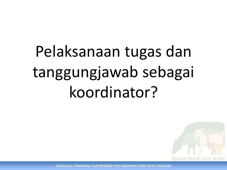 AUSTRALIA INDONESIA PARTNERSHIP FOR EMERGING INFECTIOUS DISEASES Pelaksanaan tugas dan tanggungjawab sebagai koordinator?