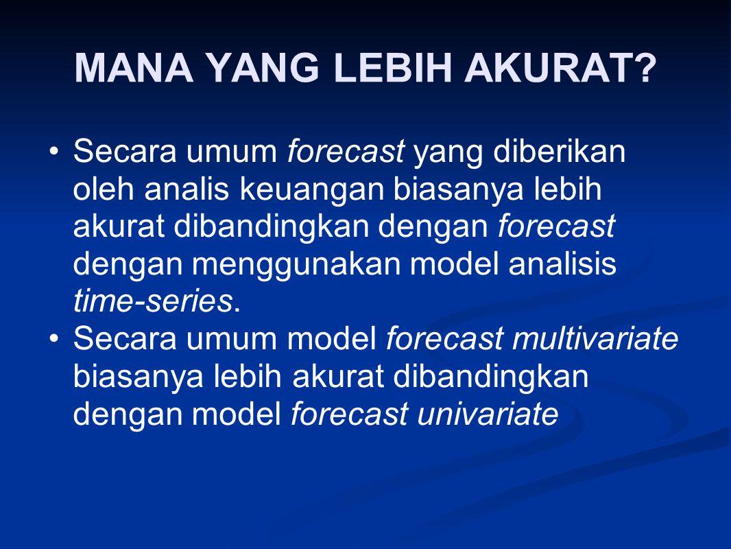MANA YANG LEBIH AKURAT? Secara umum forecast yang diberikan oleh analis keuangan biasanya lebih akurat dibandingkan dengan forecast dengan menggunakan