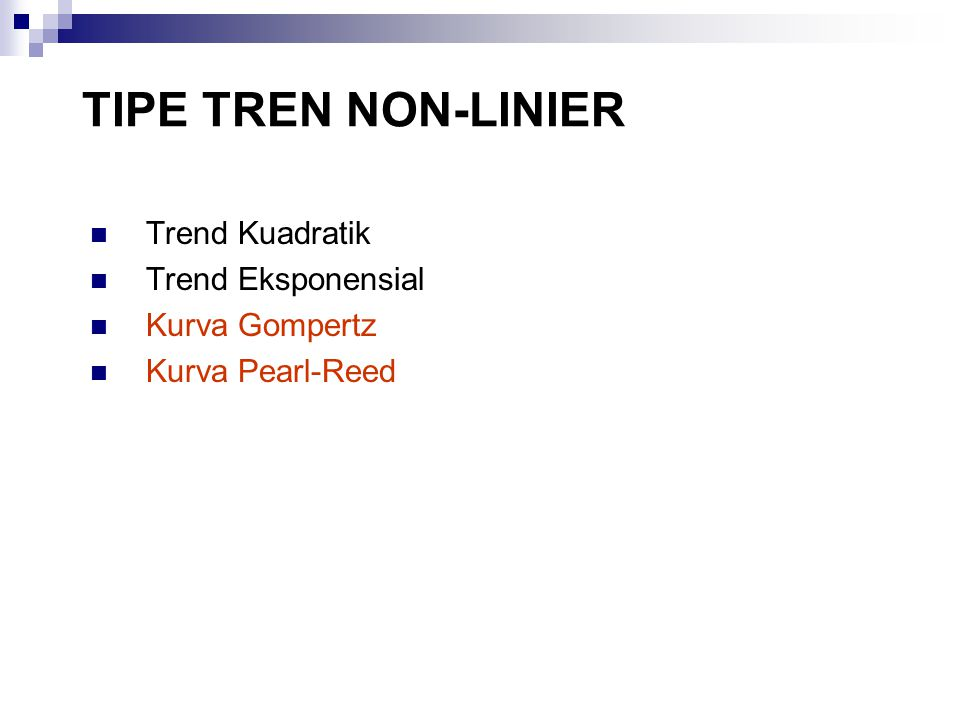 TIPE TREN NON-LINIER Trend Kuadratik Trend Eksponensial Kurva Gompertz Kurva Pearl-Reed