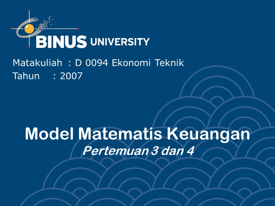 Model Matematis Keuangan Pertemuan 3 dan 4 Matakuliah: D 0094 Ekonomi Teknik Tahun: 2007
