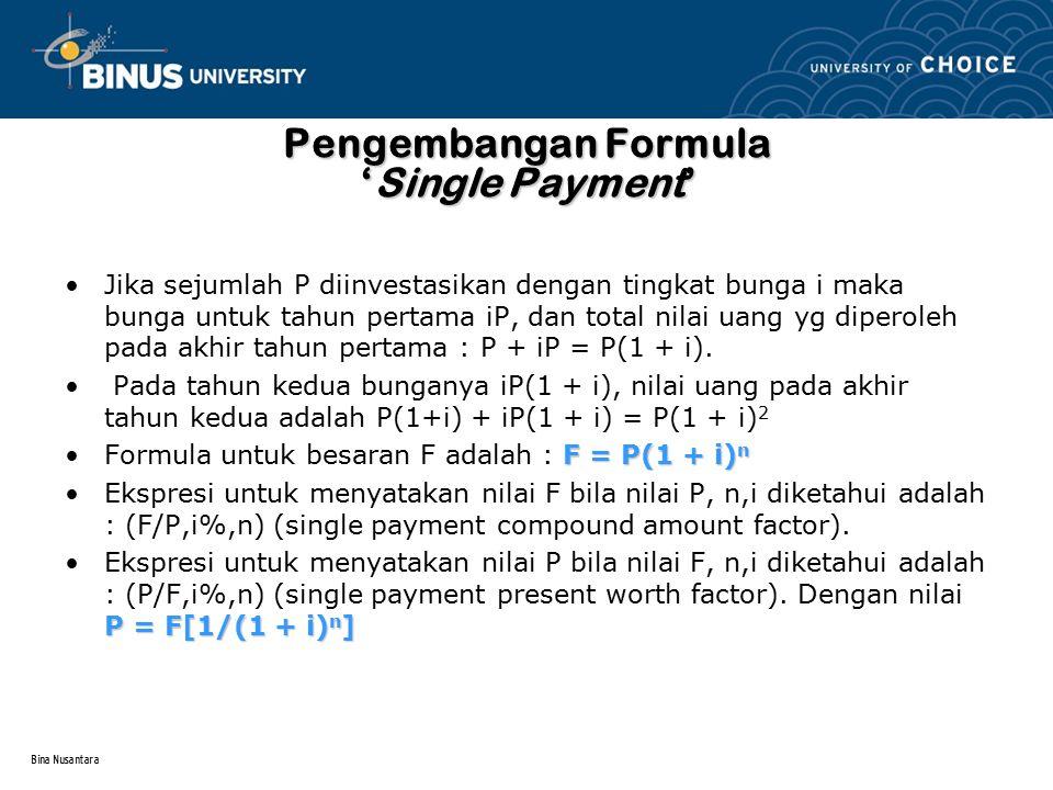 Bina Nusantara Pengembangan Formula 'Single Payment' Jika sejumlah P diinvestasikan dengan tingkat bunga i maka bunga untuk tahun pertama iP, dan tota