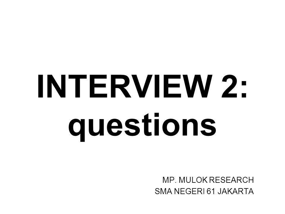 INTERVIEW 2: questions MP. MULOK RESEARCH SMA NEGERI 61 JAKARTA