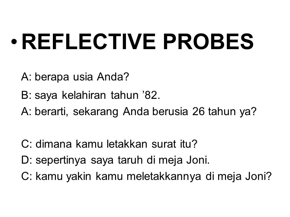 REFLECTIVE PROBES A: berapa usia Anda.B: saya kelahiran tahun '82.