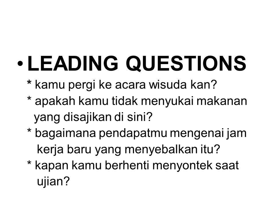 LEADING QUESTIONS * kamu pergi ke acara wisuda kan? * apakah kamu tidak menyukai makanan yang disajikan di sini? * bagaimana pendapatmu mengenai jam k