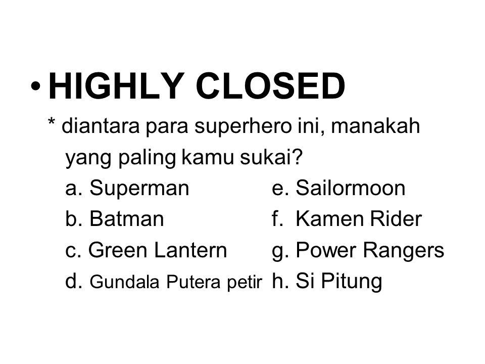 HIGHLY CLOSED * diantara para superhero ini, manakah yang paling kamu sukai? a. Supermane. Sailormoon b. Batmanf. Kamen Rider c. Green Lanterng. Power