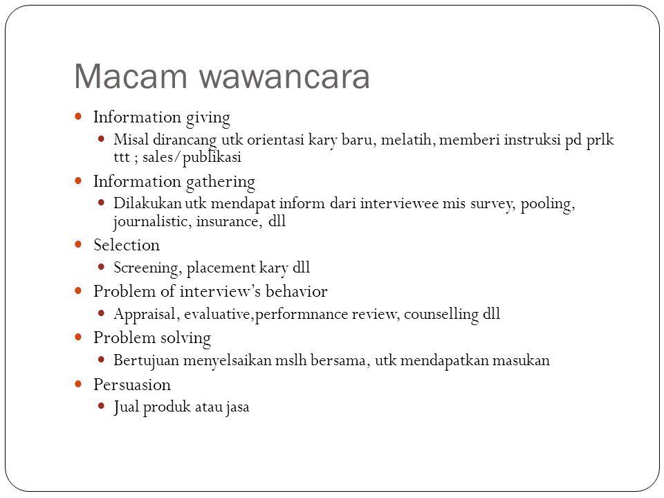 Macam wawancara Information giving Misal dirancang utk orientasi kary baru, melatih, memberi instruksi pd prlk ttt ; sales/publikasi Information gathe