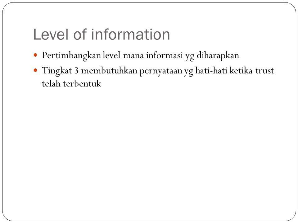 Level of information Pertimbangkan level mana informasi yg diharapkan Tingkat 3 membutuhkan pernyataan yg hati-hati ketika trust telah terbentuk