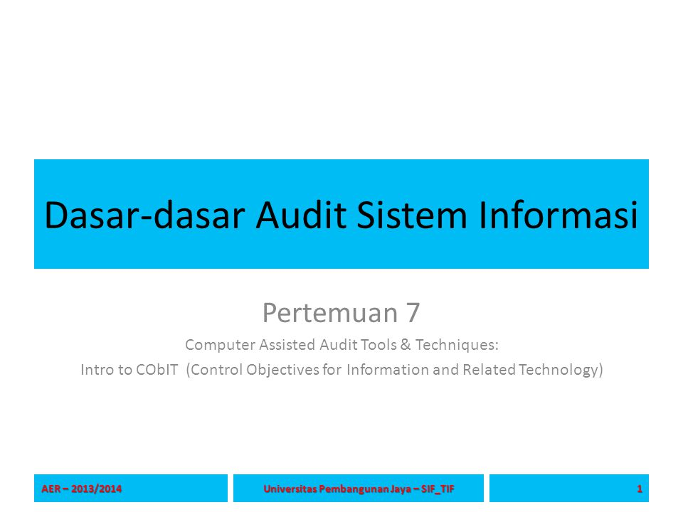 Dasar-dasar Audit Sistem Informasi Pertemuan 7 Computer Assisted Audit Tools & Techniques: Intro to CObIT (Control Objectives for Information and Rela