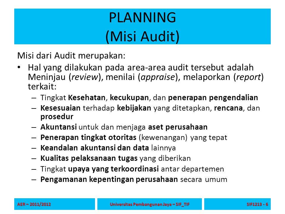 PLANNING (Misi Audit) Misi dari Audit merupakan: Hal yang dilakukan pada area-area audit tersebut adalah Meninjau (review), menilai (appraise), melapo