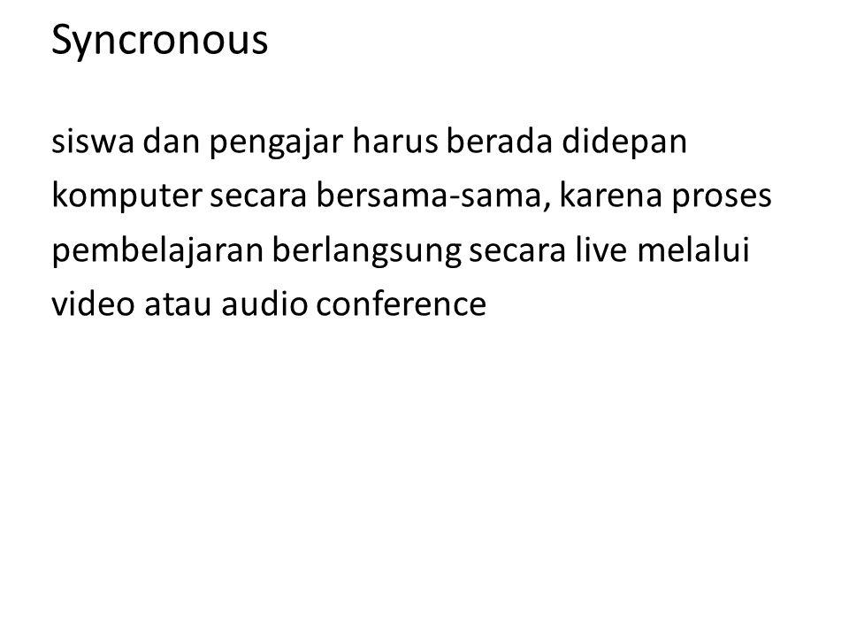 Syncronous siswa dan pengajar harus berada didepan komputer secara bersama-sama, karena proses pembelajaran berlangsung secara live melalui video atau