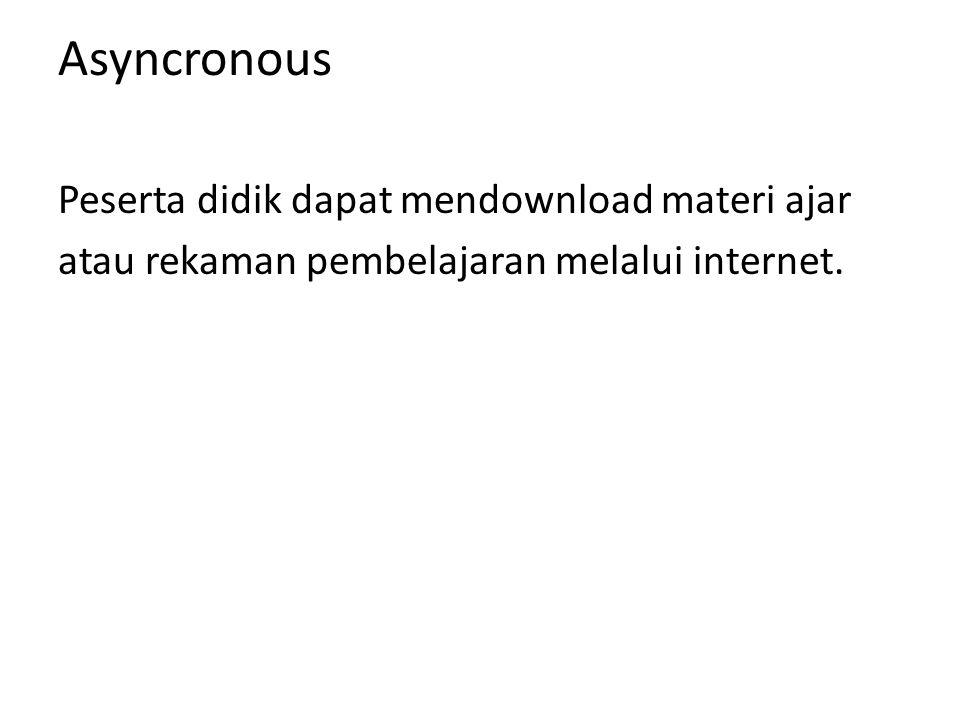 Asyncronous Peserta didik dapat mendownload materi ajar atau rekaman pembelajaran melalui internet.