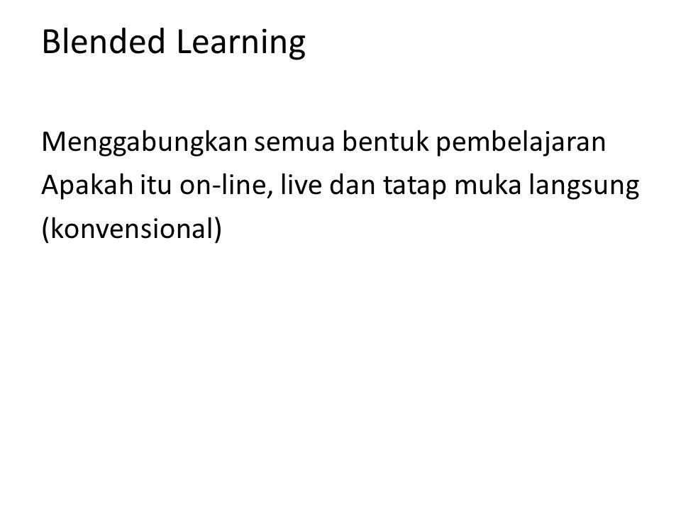 Blended Learning Menggabungkan semua bentuk pembelajaran Apakah itu on-line, live dan tatap muka langsung (konvensional)