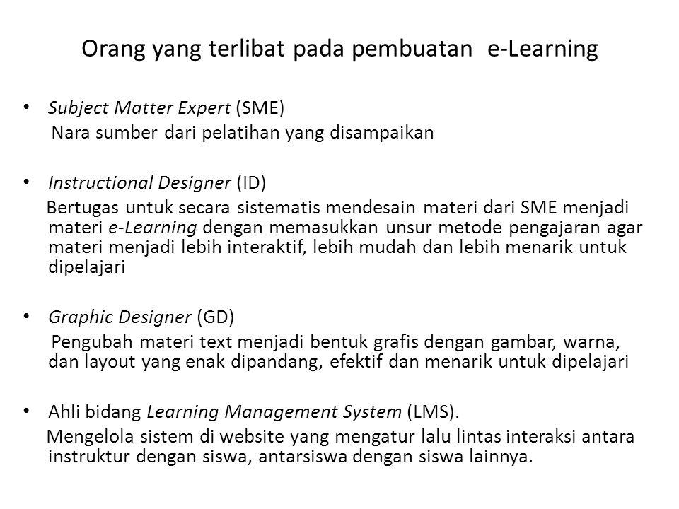 Orang yang terlibat pada pembuatan e-Learning Subject Matter Expert (SME) Nara sumber dari pelatihan yang disampaikan Instructional Designer (ID) Bert