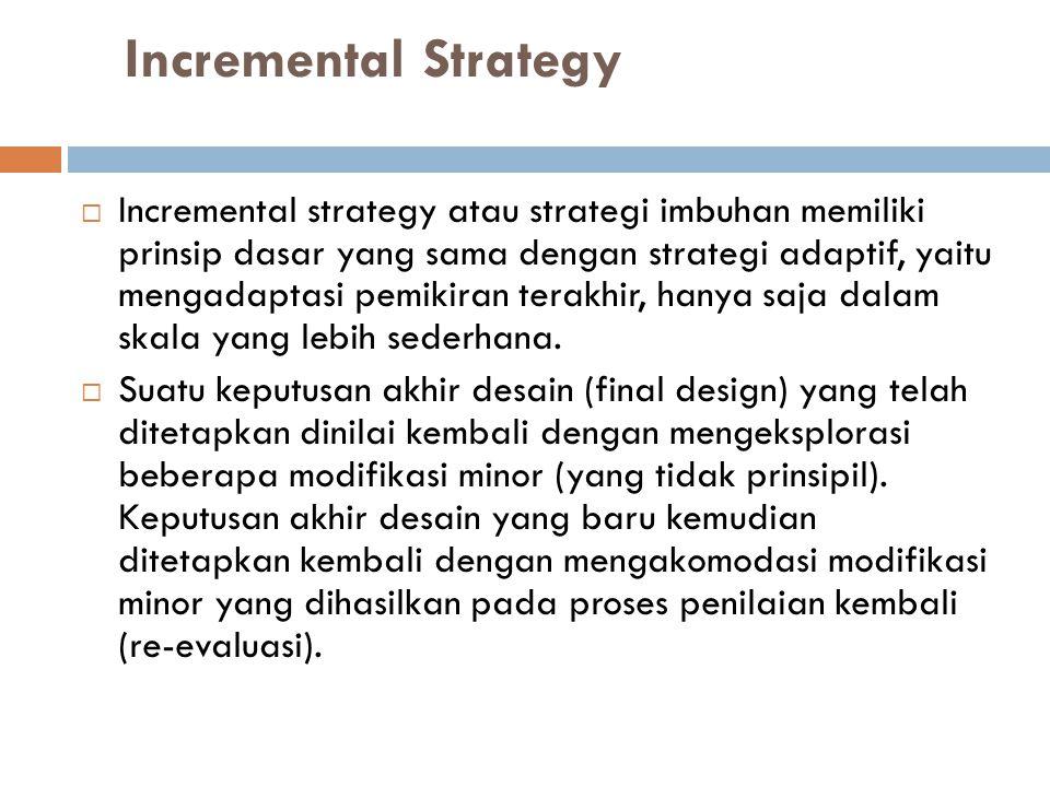 Incremental Strategy  Incremental strategy atau strategi imbuhan memiliki prinsip dasar yang sama dengan strategi adaptif, yaitu mengadaptasi pemikir