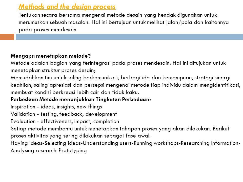 Methods and the design process Tentukan secara bersama mengenai metode desain yang hendak digunakan untuk merumuskan sebuah masalah. Hal ini bertujuan