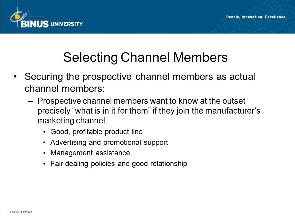 Bina Nusantara Selecting Channel Members Securing the prospective channel members as actual channel members: –Prospective channel members want to know