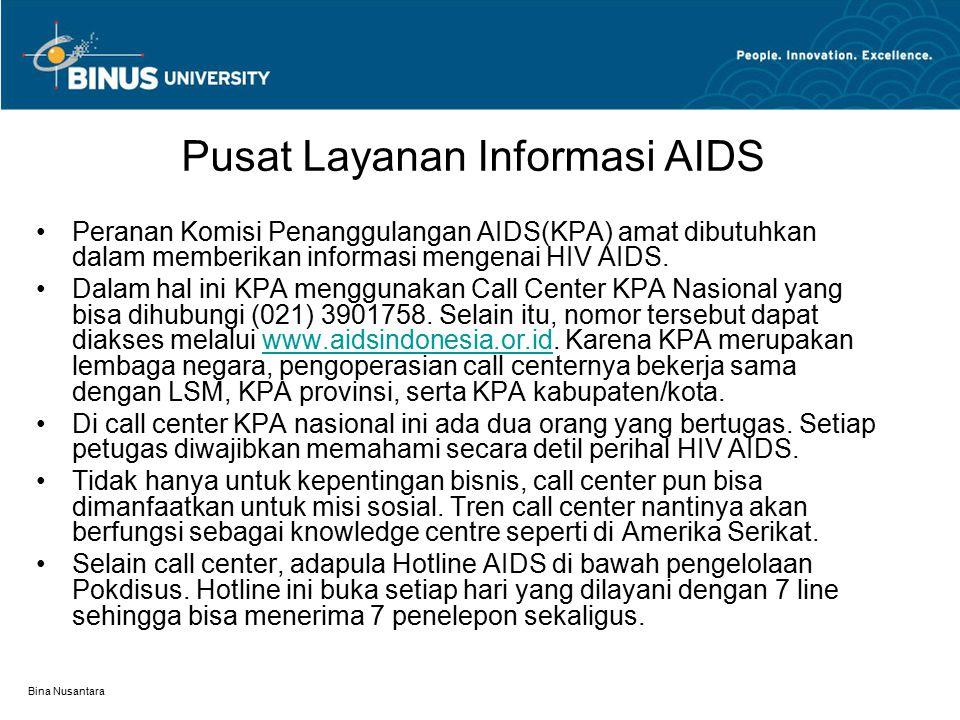 Bina Nusantara Pusat Layanan Informasi AIDS Peranan Komisi Penanggulangan AIDS(KPA) amat dibutuhkan dalam memberikan informasi mengenai HIV AIDS.
