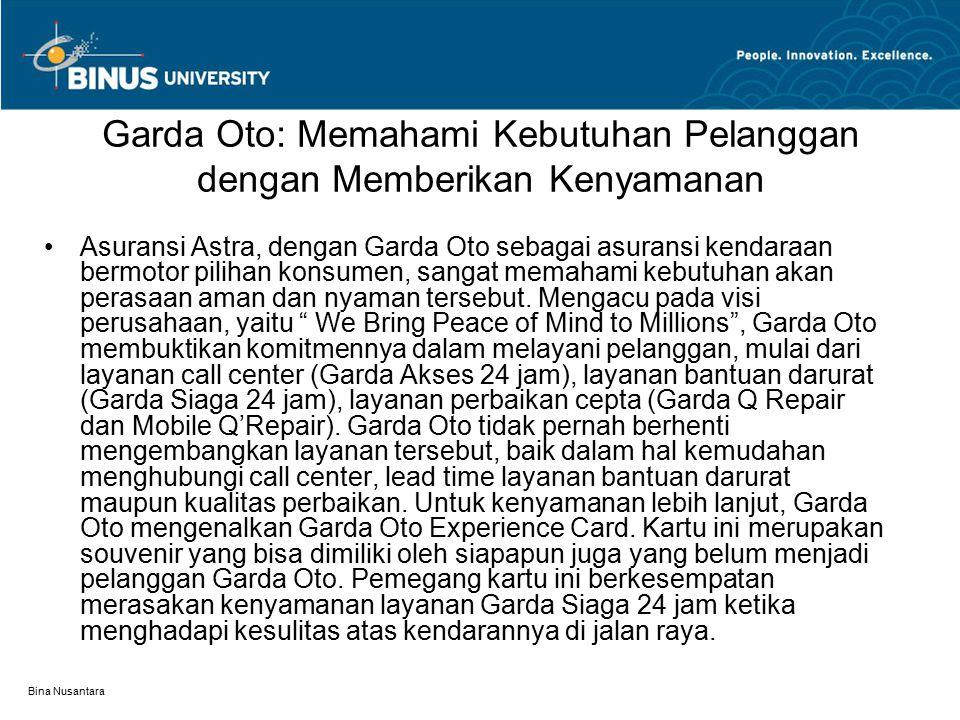 Bina Nusantara Garda Oto: Memahami Kebutuhan Pelanggan dengan Memberikan Kenyamanan Asuransi Astra, dengan Garda Oto sebagai asuransi kendaraan bermotor pilihan konsumen, sangat memahami kebutuhan akan perasaan aman dan nyaman tersebut.