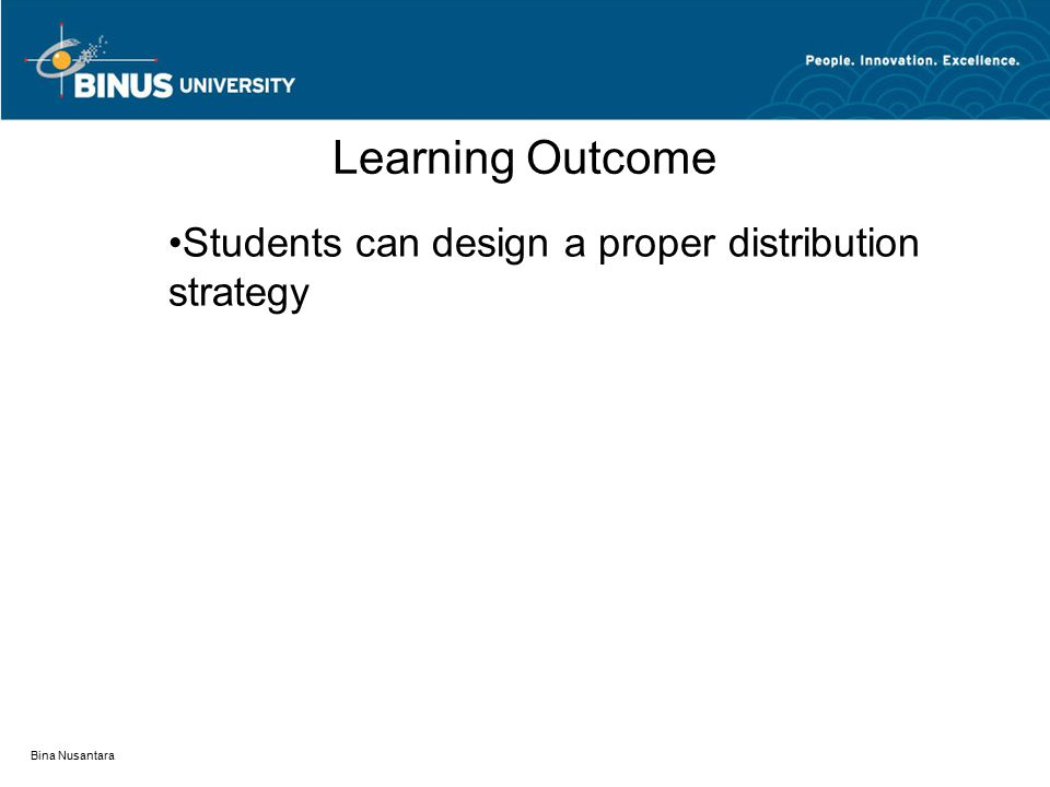 Bina Nusantara Learning Outcome Students can design a proper distribution strategy