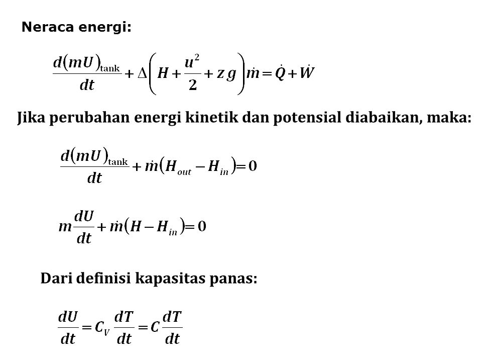 Jika perubahan energi kinetik dan potensial diabaikan, maka: Dari definisi kapasitas panas: Neraca energi: