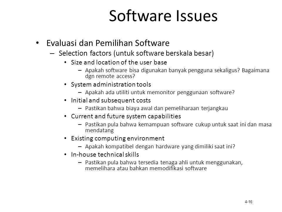 4-16 Software Issues Evaluasi dan Pemilihan Software – Selection factors (untuk software berskala besar) Size and location of the user base – Apakah s